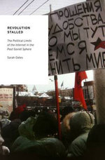 Revolution Stalled : The Political Limits of the Internet in the Post-Soviet Sphere - Sarah Oates