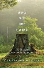 Should Trees Have Standing? : Law, Morality, and the Environment - Christopher D. Stone