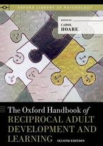 The Oxford Handbook of Reciprocal Adult Development and Learning : Oxford Library of Psychology Ser.