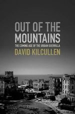 Out of the Mountains : The Coming Age of the Urban Guerrilla - Special Advisor to General Stanley McChrystal David Kilcullen