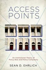Access Points : An Institutional Theory of Policy Bias and Policy Complexity - Sean D. Ehrlich