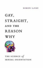 Gay, Straight, and the Reason Why : The Science of Sexual Orientation - Simon LeVay
