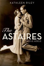 The Astaires : Fred & Adele - Kathleen Riley