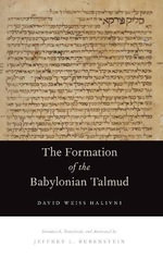 The Formation of the Babylonian Talmud : The Roots of Christian Zionism - David Weiss Halivni