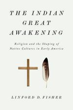 The Indian Great Awakening : Religion and the Shaping of Native Cultures in Early America - Linford D. Fisher