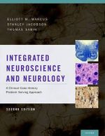 Integrated Neuroscience and Neurology : A Clinical Case History Problem Solving Approach - Elliott M. Marcus