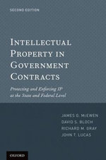 Intellectual Property in Government Contracts : Protecting and Enforcing IP at the State and Federal Level - James McEwen