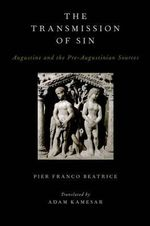 The Transmission of Sin : Augustine and the Pre-Augustinian Sources - Pier Franco Beatrice