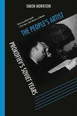 The People's Artist : Prokofiev's Soviet Years - Simon Morrison