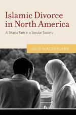 Islamic Divorce in North America : A Shari'a Path in a Secular Society - Julie Macfarlane