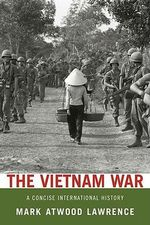 The Vietnam War : A Concise International History - Mark Atwood Lawrence