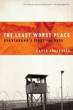 The Least Worst Place : Guantanamo's First 100 Days - Karen Greenberg