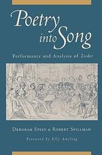 Poetry into Song : Performance and Analysis of Lieder - Deborah Stein