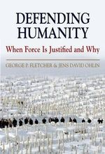 Defending Humanity : When Force is Justified and Why - George Fletcher