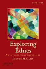 Exploring Ethics : An Introductory Anthology an Introductory Anthology - Professor of Philosophy Steven M Cahn