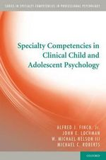 Specialty Competencies in Clinical Child and Adolescent Psychology : Specialty Competencies in Professional Psychology - Alfred J. Finch