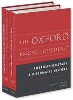 The Oxford Encyclopedia of American Military and Diplomatic History : A Problem-solving Approach - Christopher Nichols