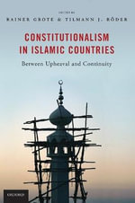 Constitutionalism in Islamic Countries : Between Upheaval and Continuity - Rainer Grote
