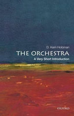 The Orchestra : A Very Short Introduction - D. Kern Holoman