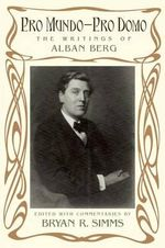 Pro Mundo - Pro Domo : The Writings of Alban Berg