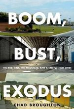 Boom, Bust, Exodus : The Rust Belt, the Maquilas, and a Tale of Two Cities - Chad Broughton