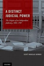 A Distinct Judicial Power : The Origins of an Independent Judiciary, 1606-1787 - Scott Douglas Gerber