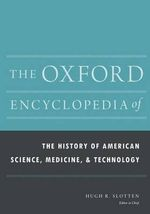The Oxford Encyclopedia of the History of American Science, Medicine, and Technology - Senior Lecturer Hugh Richard Slotten