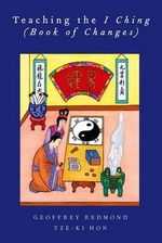 Teaching the I Ching (Book of Changes) - Tze-Ki Hon