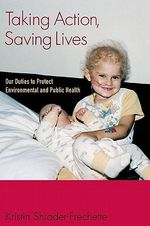 Taking Action, Saving Lives : Our Duties to Protect Environmental and Public Health - Kristin Shrader-Frechette