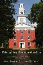 Reimagining Denominationalism : Interpretive Essays - Robert Bruce Mullin