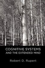 Cognitive Systems and the Extended Mind : Philosophy of Mind - Robert D. Rupert