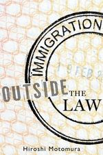 Immigration Outside the Law - Hiroshi Motomura