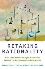 Retaking Rationality : How Cost-Benefit Analysis Can Better Protect the Environment and Our Health - Richard L. Revesz