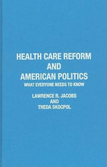 Health Care Reform and American Politics : What Everyone Needs to Know - Lawrence R. Jacobs