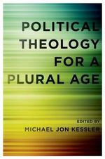 Political Theology for a Plural Age : A Practical Theology of Salvation for a Multi-Fait...