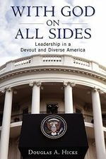 With God on All Sides : Leadership in a Devout and Diverse America - Douglas A. Hicks