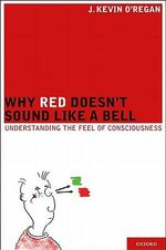 Why Red Doesn't Sound Like a Bell : Understanding the Feel of Consciousness - J. Kevin O'Regan