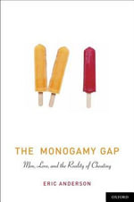The Monogamy Gap : Men, Love, and the Reality of Cheating - Eric Anderson