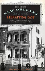 The Great New Orleans Kidnapping Case : Race, Law, and Justice in the Reconstruction Era - Michael Alan Ross