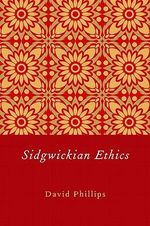 Sidgwickian Ethics - David Phillips