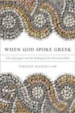 When God Spoke Greek : The Septuagint and the Making of the Christian Bible - Timothy Michael Law