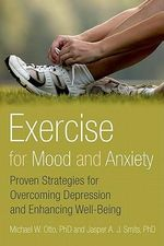 Exercise for Mood and Anxiety : Proven Strategies for Overcoming Depression and Enhancing Well-Being - Michael W. Otto