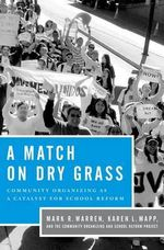 A Match on Dry Grass : Community Organizing as a Catalyst for School Reform - Mark R. Warren