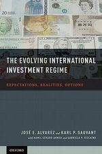 The Evolving International Investment Regime : Expectations, Realities, Options - Jose E. Alvarez