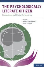 The Psychologically Literate Citizen : Foundations and Global Perspectives - Dana S. Dunn