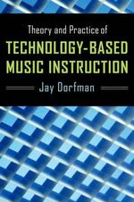 Theory and Practice of Technology-based Music Instruction : Will Learning in Immersive and Virtual Worlds Chan... - Jay Dorfman