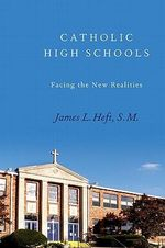 Catholic High Schools : Facing the New Realities - James L. Heft