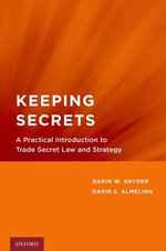 Keeping Secrets : A Practical Introduction to Trade Secret Law and Strategy - Darin W. Snyder