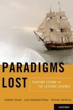 Paradigms Lost : Fighting Stigma and the Lessons Learned - Norman Sartorius