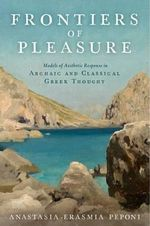 Frontiers of Pleasure : Models of Aesthetic Response in Archaic and Classical Greek Thought - Anatasia-Erasmia Peponi
